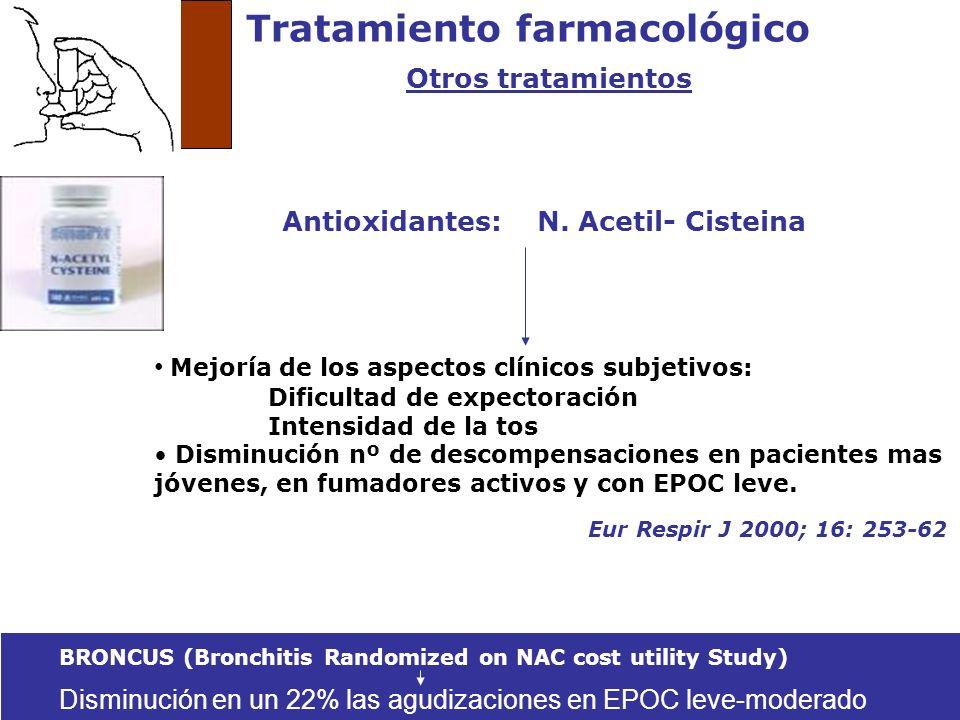 Tratamiento farmacológico Otros tratamientos Antioxidantes: N. Acetil- Cisteina Mejoría de los aspectos clínicos subjetivos: Dificultad de expectoraci