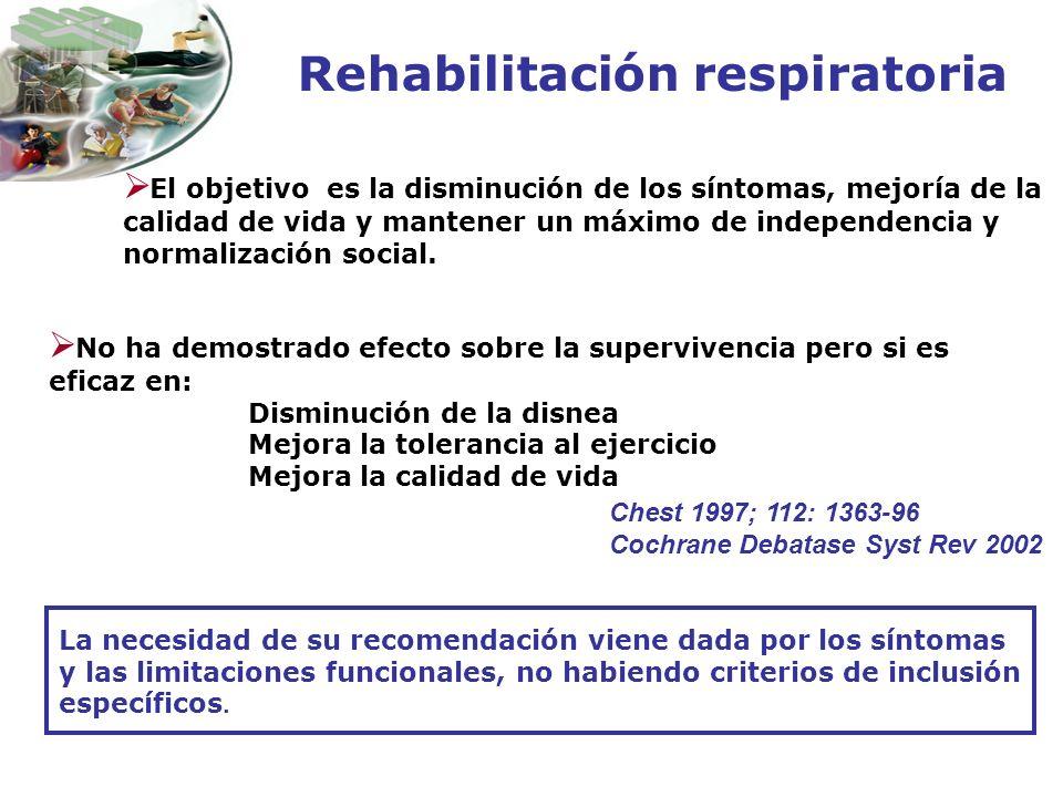 Rehabilitación respiratoria El objetivo es la disminución de los síntomas, mejoría de la calidad de vida y mantener un máximo de independencia y norma