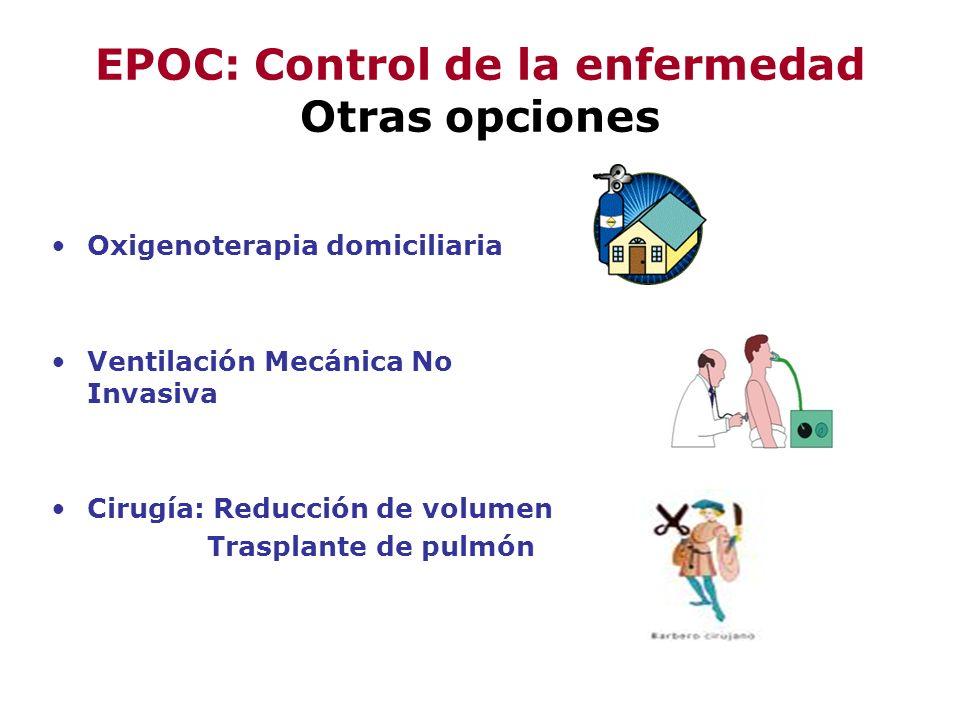 EPOC: Control de la enfermedad Otras opciones Oxigenoterapia domiciliaria Ventilación Mecánica No Invasiva Cirugía: Reducción de volumen Trasplante de
