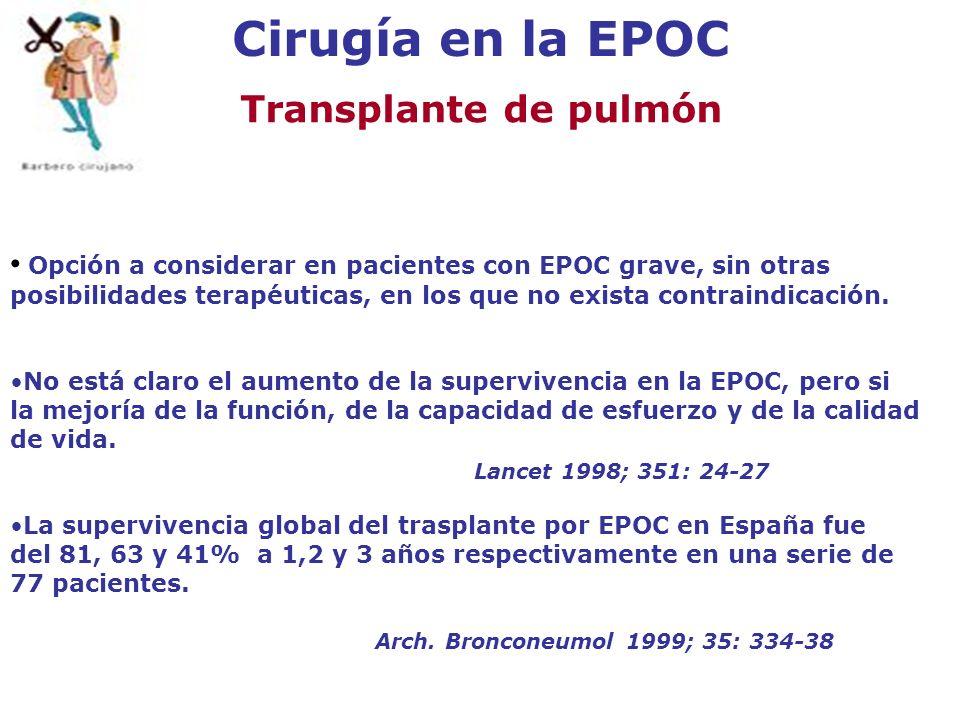 Cirugía en la EPOC Transplante de pulmón Opción a considerar en pacientes con EPOC grave, sin otras posibilidades terapéuticas, en los que no exista c