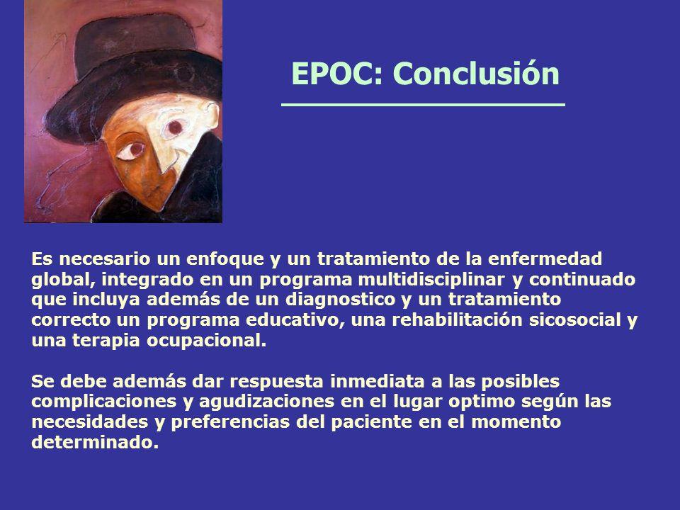 EPOC: Conclusión Es necesario un enfoque y un tratamiento de la enfermedad global, integrado en un programa multidisciplinar y continuado que incluya