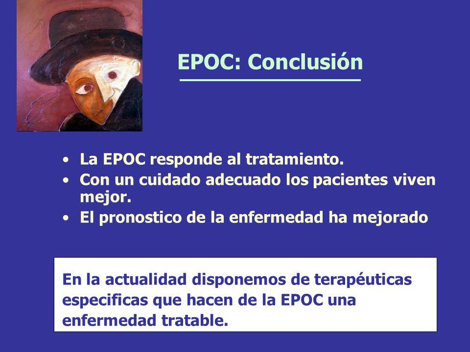 EPOC: Conclusión La EPOC responde al tratamiento. Con un cuidado adecuado los pacientes viven mejor. El pronostico de la enfermedad ha mejorado. En la