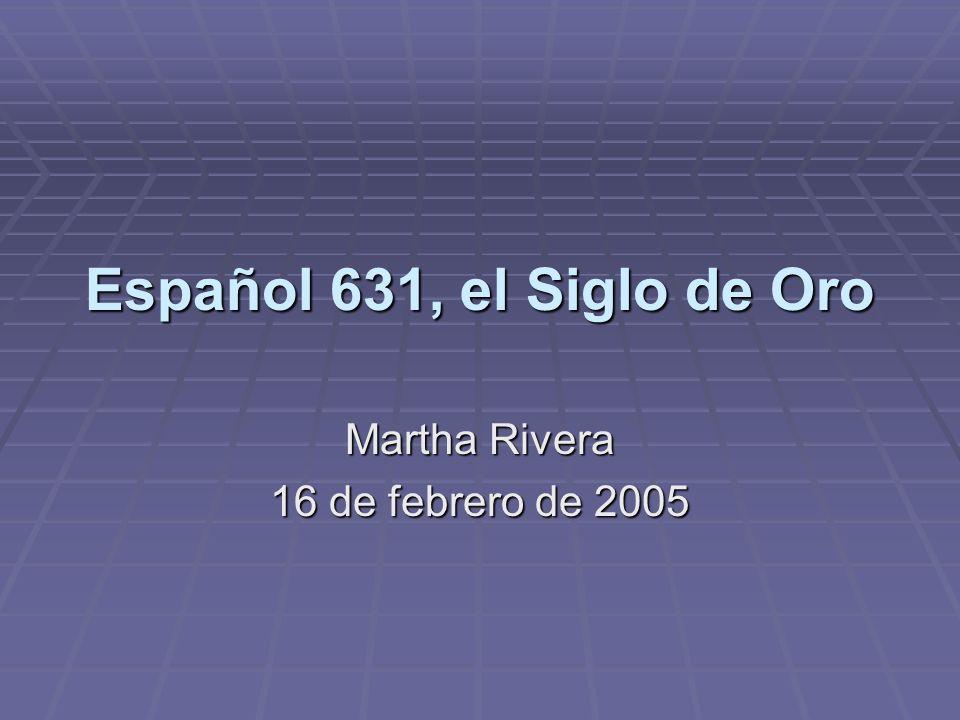 Español 631, el Siglo de Oro Martha Rivera 16 de febrero de 2005