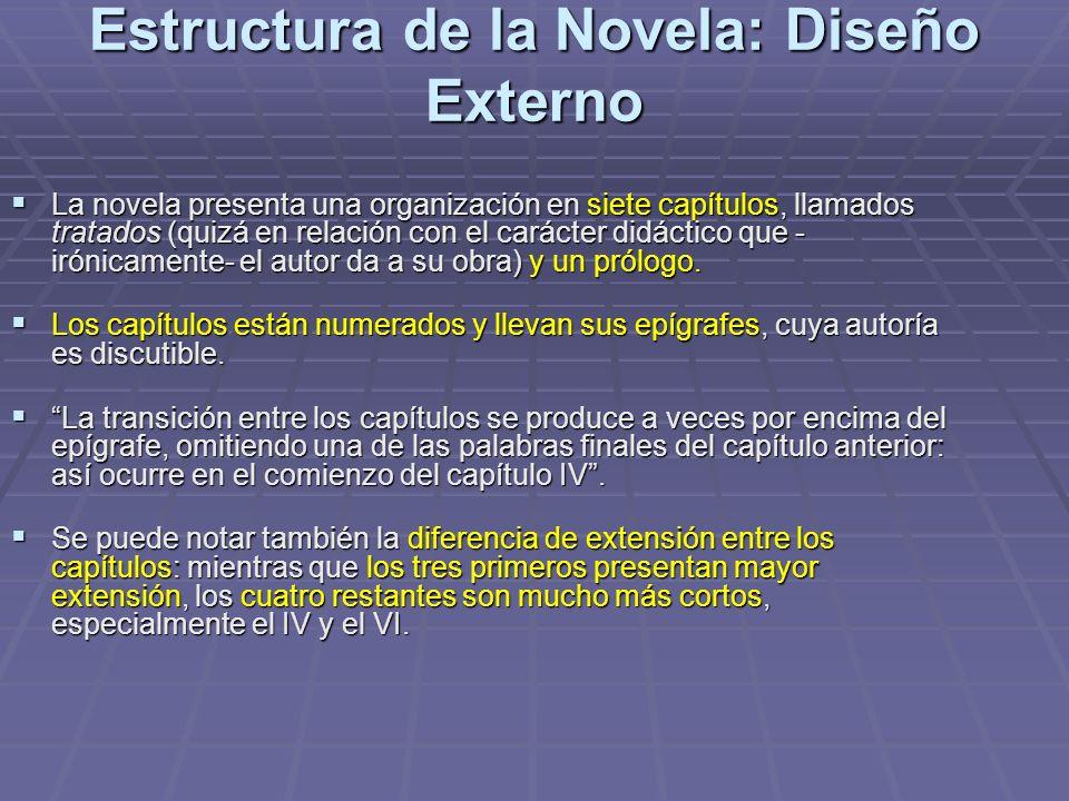 Estructura de la Novela: Diseño Externo La novela presenta una organización en siete capítulos, llamados tratados (quizá en relación con el carácter d