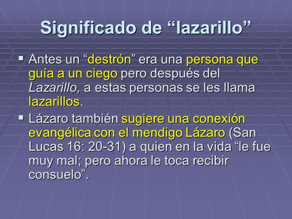 Significado de lazarillo Antes un destrón era una persona que guía a un ciego pero después del Lazarillo, a estas personas se les llama lazarillos. An