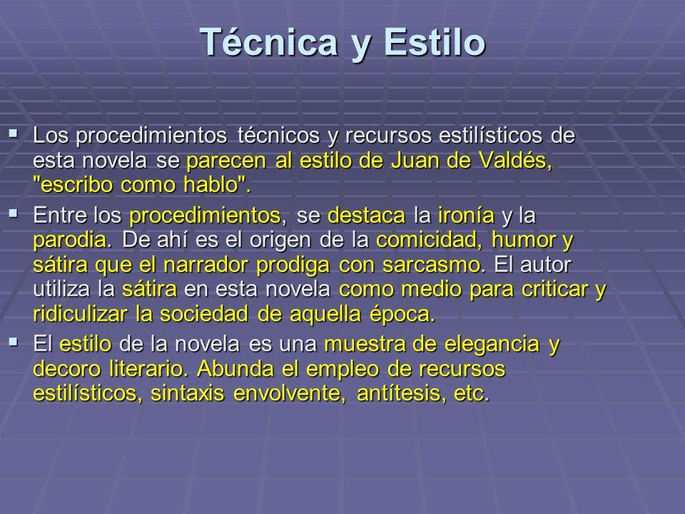 Técnica y Estilo Los procedimientos técnicos y recursos estilísticos de esta novela se parecen al estilo de Juan de Valdés,