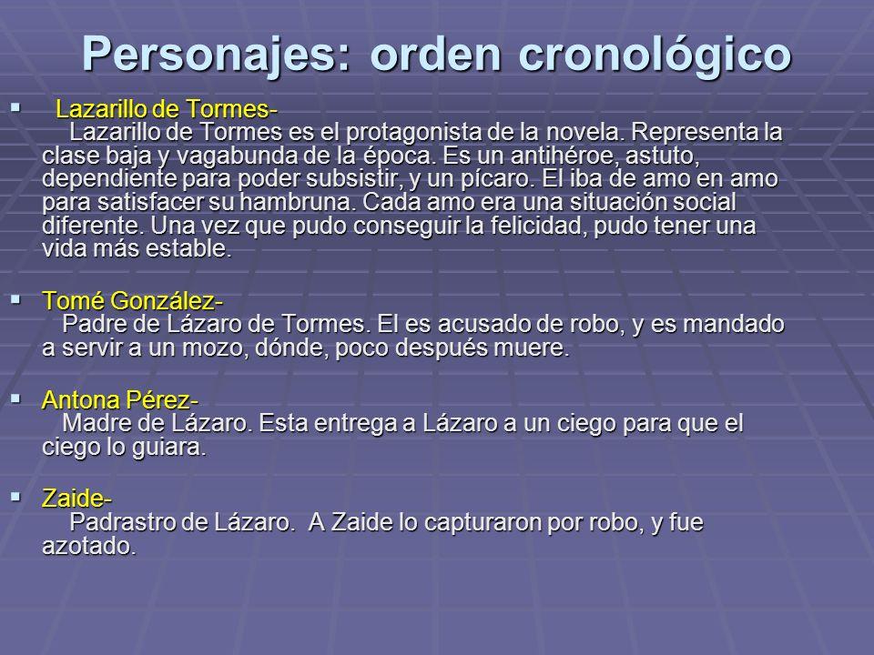 Personajes: orden cronológico Lazarillo de Tormes- Lazarillo de Tormes es el protagonista de la novela. Representa la clase baja y vagabunda de la épo