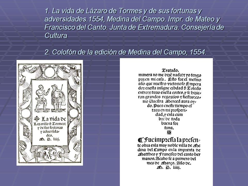 1. La vida de Lázaro de Tormes y de sus fortunas y adversidades.1554, Medina del Campo. Impr. de Mateo y Francisco del Canto. Junta de Extremadura. Co