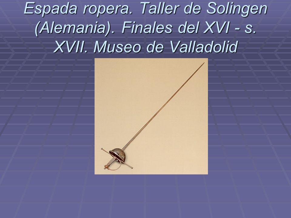 Espada ropera. Taller de Solingen (Alemania). Finales del XVI - s. XVII. Museo de Valladolid