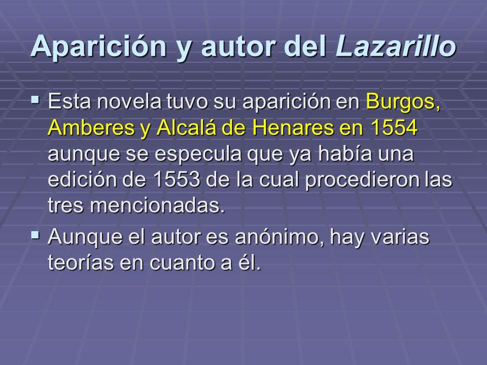 Aparición y autor del Lazarillo Esta novela tuvo su aparición en Burgos, Amberes y Alcalá de Henares en 1554 aunque se especula que ya había una edici