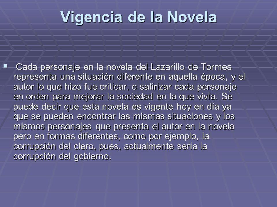 Vigencia de la Novela Cada personaje en la novela del Lazarillo de Tormes representa una situación diferente en aquella época, y el autor lo que hizo
