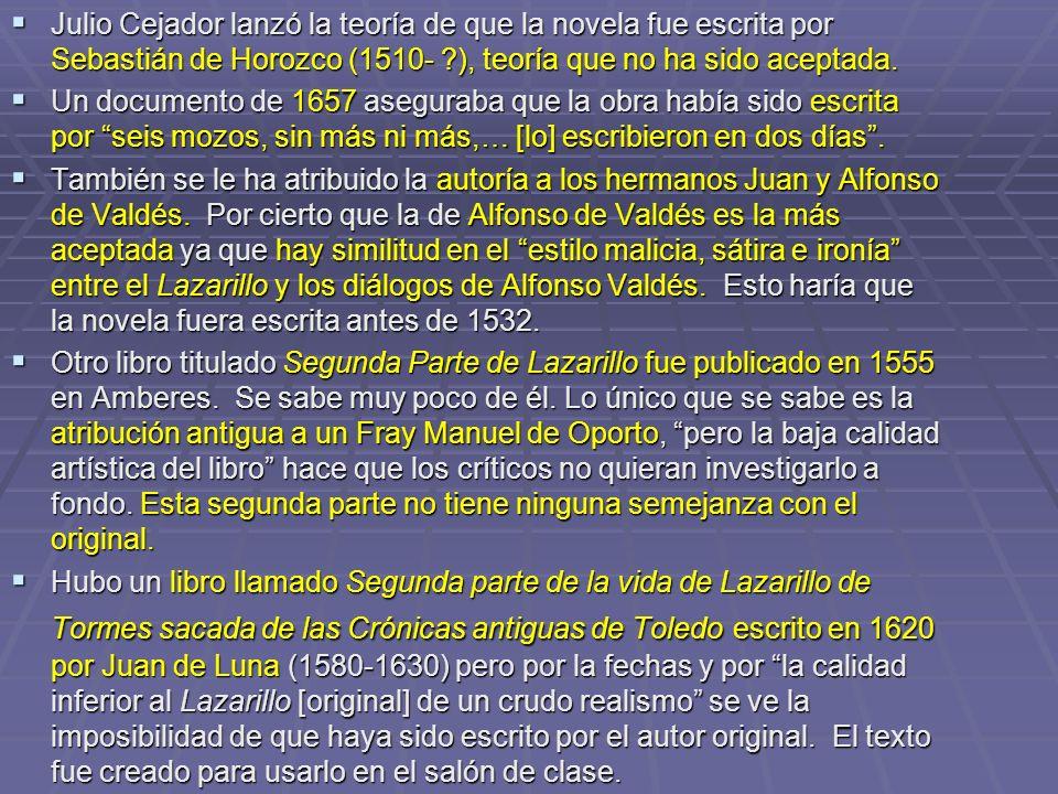 Julio Cejador lanzó la teoría de que la novela fue escrita por Sebastián de Horozco (1510- ?), teoría que no ha sido aceptada. Julio Cejador lanzó la