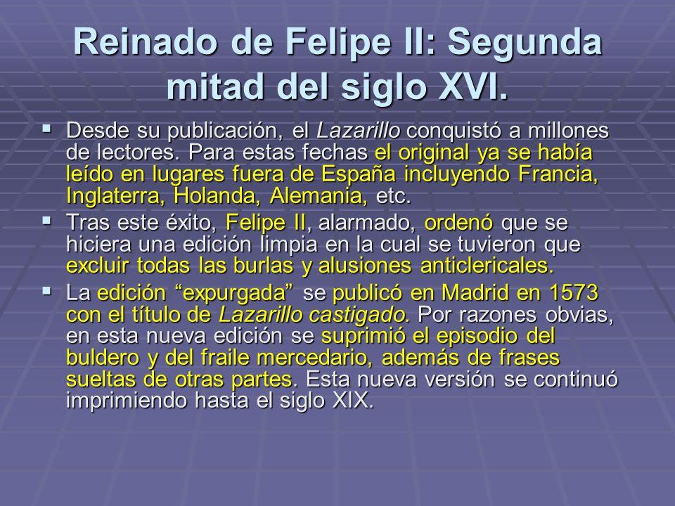 Reinado de Felipe II: Segunda mitad del siglo XVI. Desde su publicación, el Lazarillo conquistó a millones de lectores. Para estas fechas el original