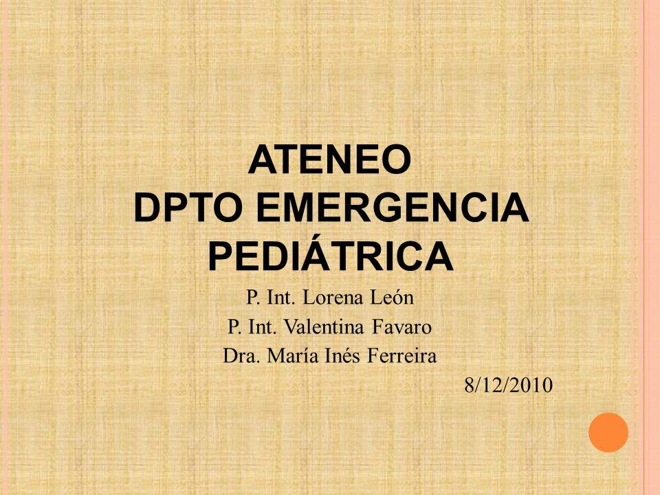 ATENEO DPTO EMERGENCIA PEDIÁTRICA P. Int. Lorena León P. Int. Valentina Favaro Dra. María Inés Ferreira 8/12/2010