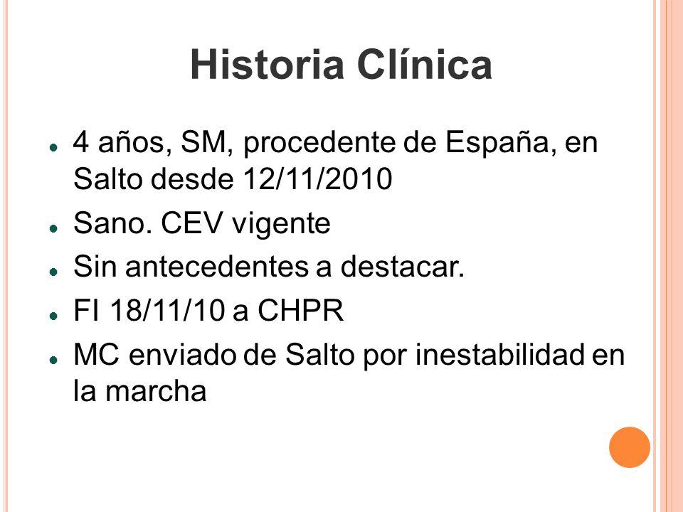 Historia Clínica 4 años, SM, procedente de España, en Salto desde 12/11/2010 Sano. CEV vigente Sin antecedentes a destacar. FI 18/11/10 a CHPR MC envi