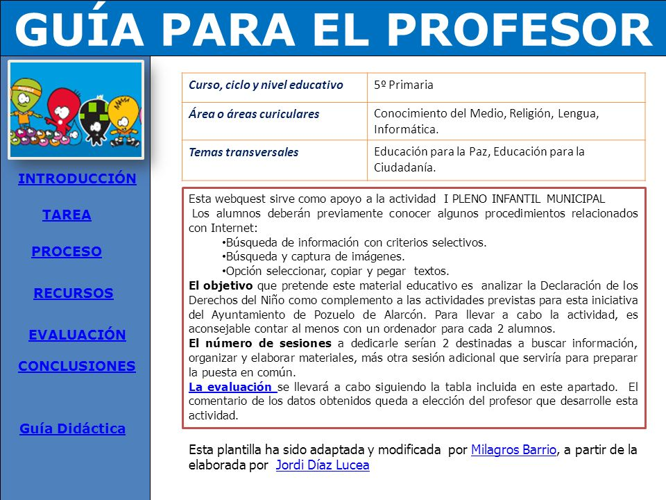 CONCLUSIONES INTRODUCCIÓN TAREA PROCESO RECURSOS EVALUACIÓN CONCLUSIONES Guía para el profesor Sin duda, conocer los derechos de los niños es importan