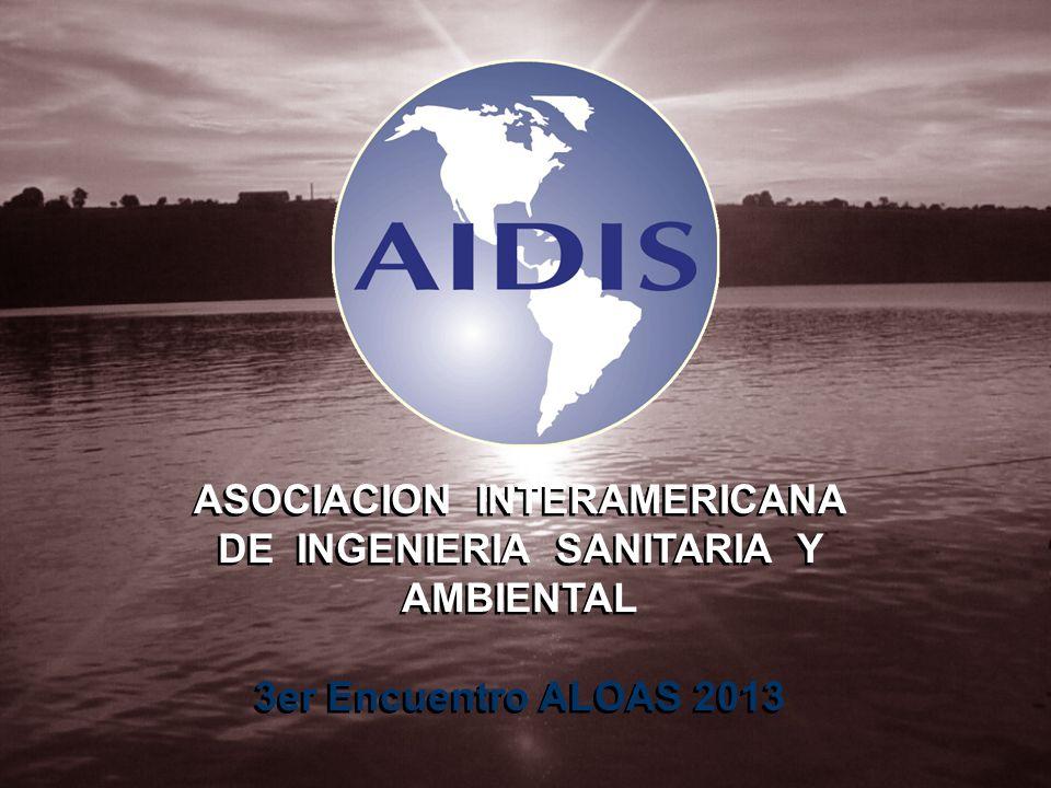 ASOCIACION INTERAMERICANA DE INGENIERIA SANITARIA Y AMBIENTAL 3er Encuentro ALOAS 2013 ASOCIACION INTERAMERICANA DE INGENIERIA SANITARIA Y AMBIENTAL 3