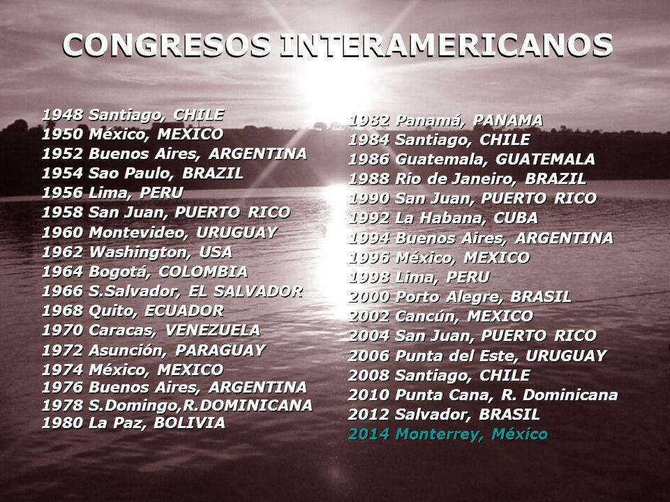 CONGRESOS INTERAMERICANOS 1948 Santiago, CHILE 1950 México, MEXICO 1952 Buenos Aires, ARGENTINA 1954 Sao Paulo, BRAZIL 1956 Lima, PERU 1958 San Juan,
