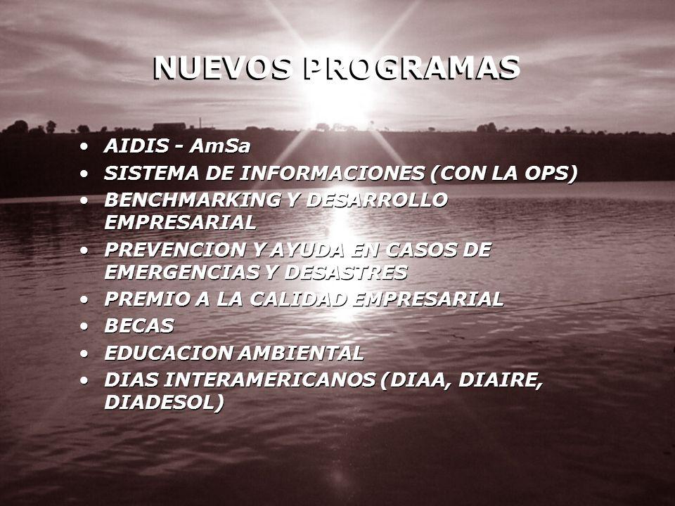 NUEVOS PROGRAMAS AIDIS - AmSa SISTEMA DE INFORMACIONES (CON LA OPS) BENCHMARKING Y DESARROLLO EMPRESARIAL PREVENCION Y AYUDA EN CASOS DE EMERGENCIAS Y