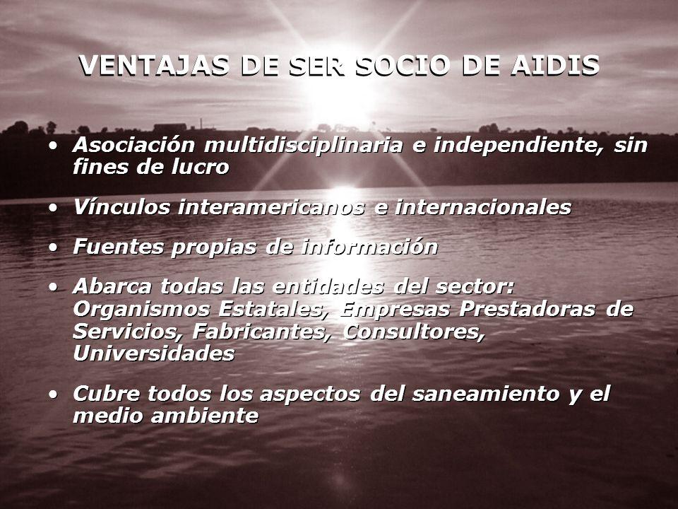 VENTAJAS DE SER SOCIO DE AIDIS Asociación multidisciplinaria e independiente, sin fines de lucro Vínculos interamericanos e internacionales Fuentes pr