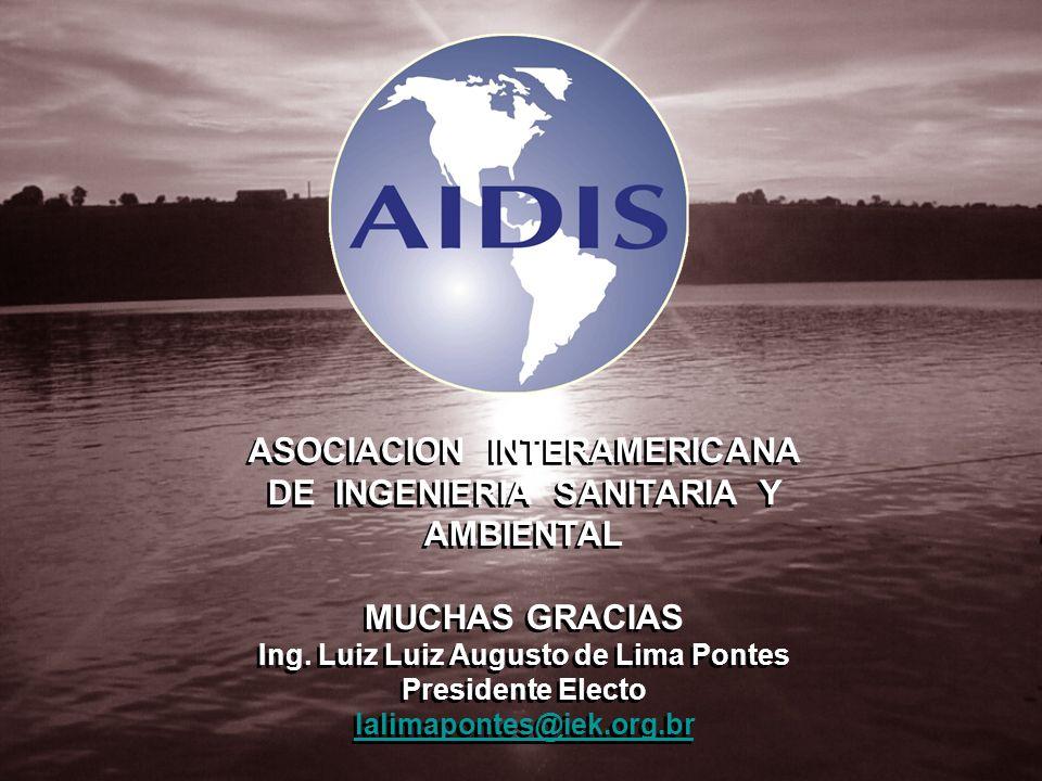 ASOCIACION INTERAMERICANA DE INGENIERIA SANITARIA Y AMBIENTAL MUCHAS GRACIAS Ing. Luiz Luiz Augusto de Lima Pontes Presidente Electo lalimapontes@iek.
