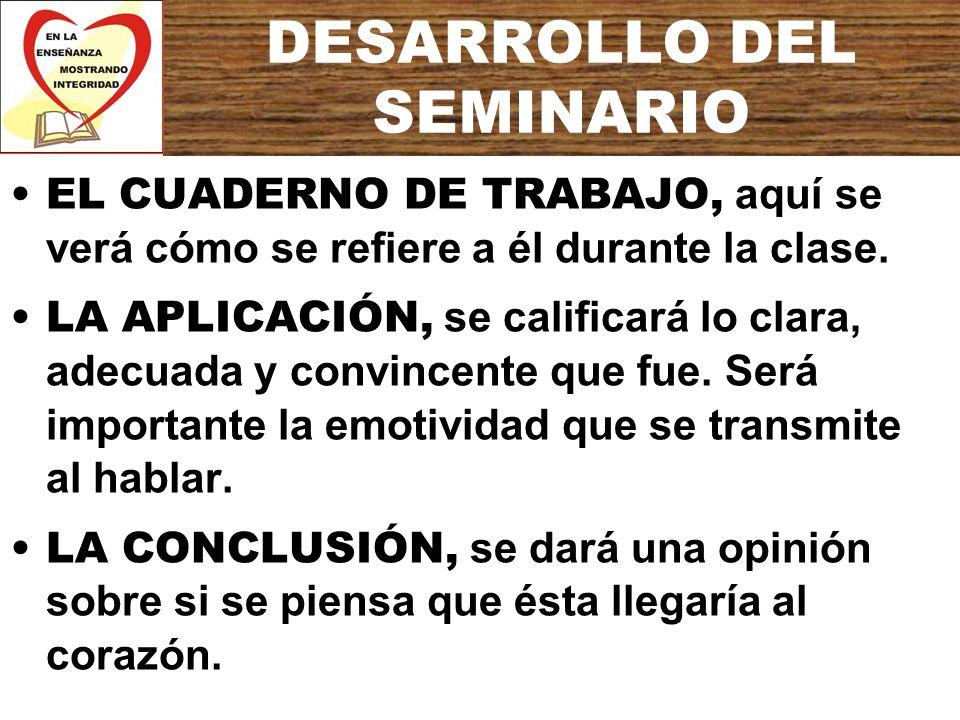 DESARROLLO DEL SEMINARIO EL CUADERNO DE TRABAJO, aquí se verá cómo se refiere a él durante la clase. LA APLICACIÓN, se calificará lo clara, adecuada y