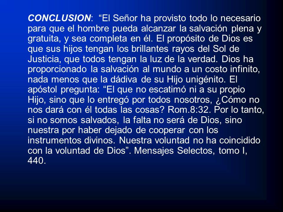 CONCLUSION: El Señor ha provisto todo lo necesario para que el hombre pueda alcanzar la salvación plena y gratuita, y sea completa en él. El propósito