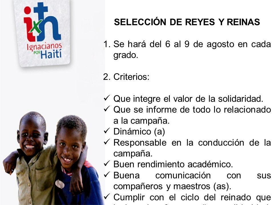 SELECCIÓN DE REYES Y REINAS 1.Se hará del 6 al 9 de agosto en cada grado. 2.Criterios: Que integre el valor de la solidaridad. Que se informe de todo