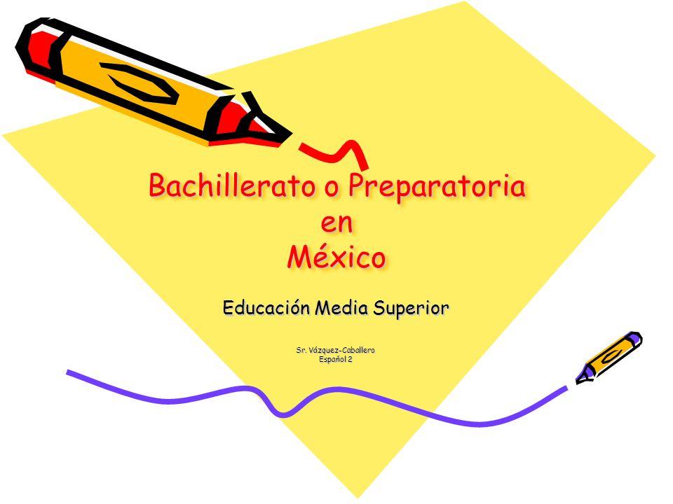 Bachillerato o Preparatoria en México Educación Media Superior Sr. Vázquez-Caballero Espaňol 2