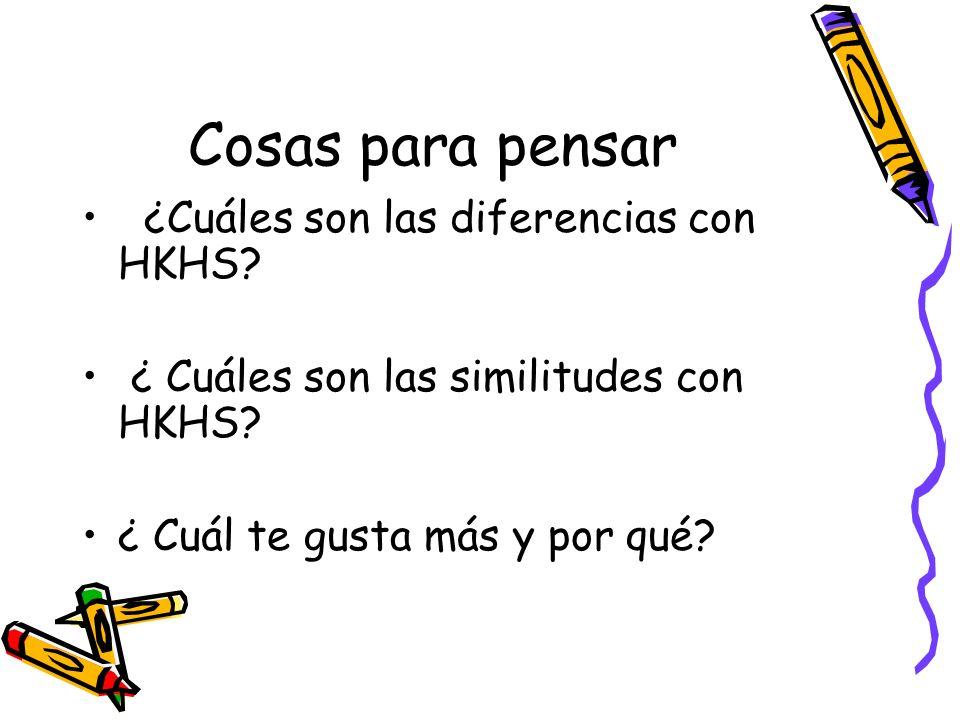 Cosas para pensar ¿Cuáles son las diferencias con HKHS? ¿ Cuáles son las similitudes con HKHS? ¿ Cuál te gusta más y por qué?