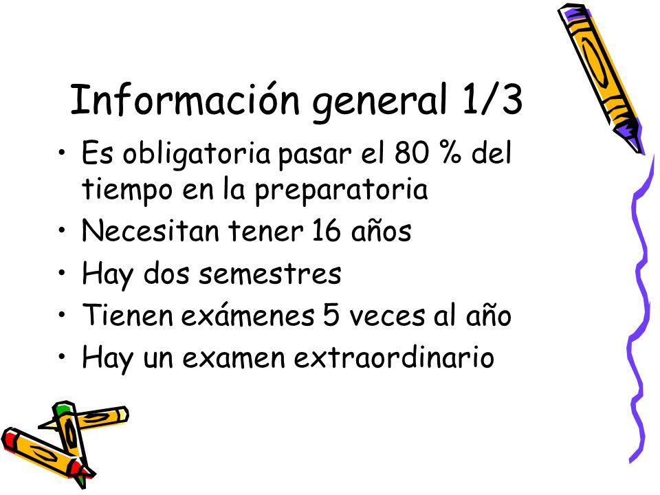 Información general 1/3 Es obligatoria pasar el 80 % del tiempo en la preparatoria Necesitan tener 16 años Hay dos semestres Tienen exámenes 5 veces a