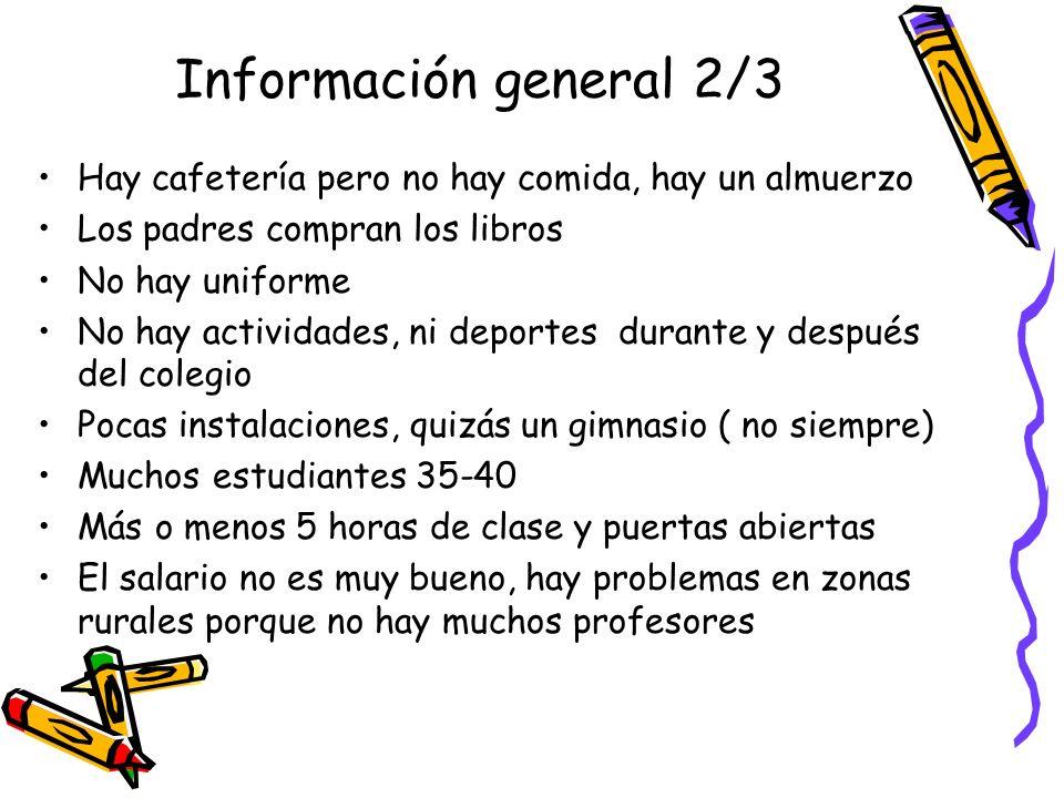 Información general 2/3 Hay cafetería pero no hay comida, hay un almuerzo Los padres compran los libros No hay uniforme No hay actividades, ni deporte