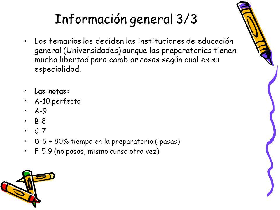 Información general 3/3 Los temarios los deciden las instituciones de educación general (Universidades) aunque las preparatorias tienen mucha libertad