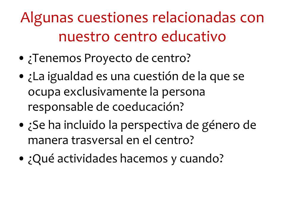Algunas cuestiones relacionadas con nuestro centro educativo ¿Tenemos Proyecto de centro? ¿La igualdad es una cuestión de la que se ocupa exclusivamen
