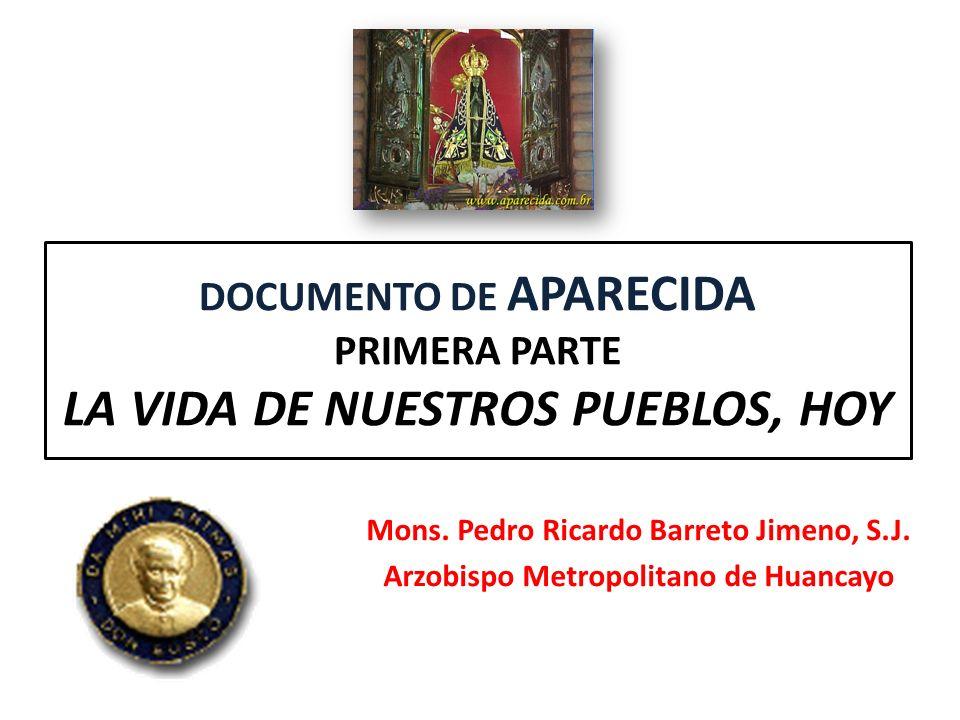 DOCUMENTO DE APARECIDA PRIMERA PARTE LA VIDA DE NUESTROS PUEBLOS, HOY Mons. Pedro Ricardo Barreto Jimeno, S.J. Arzobispo Metropolitano de Huancayo
