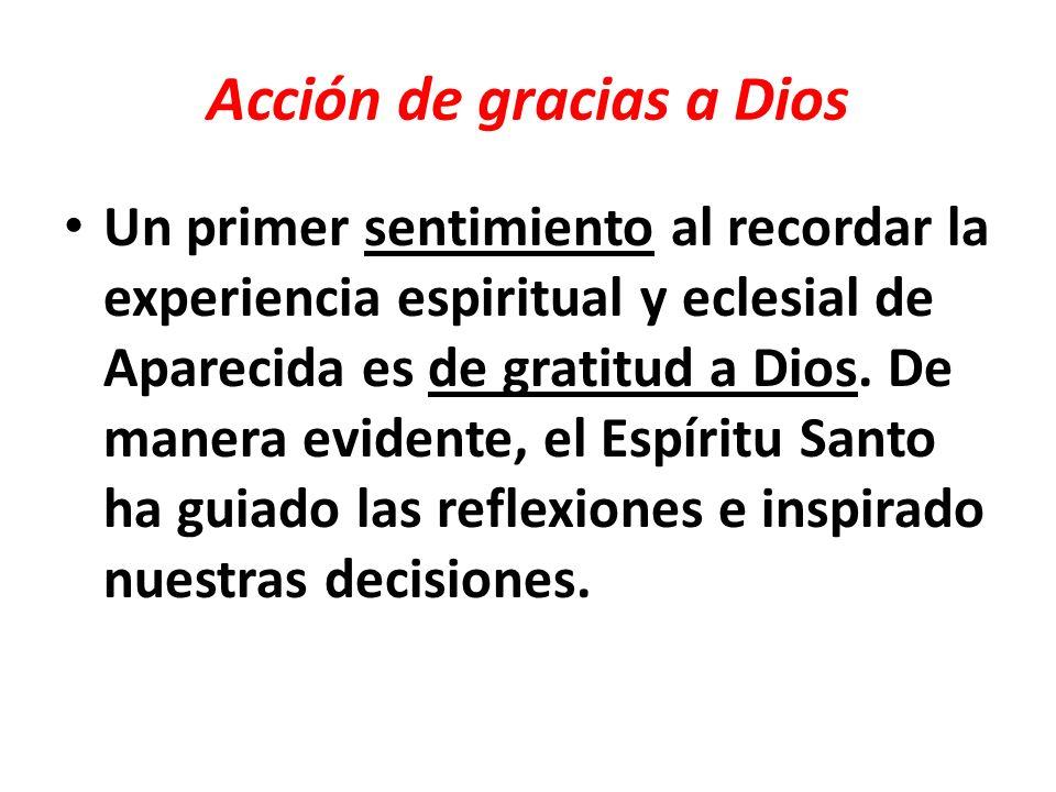 Acción de gracias a Dios Un primer sentimiento al recordar la experiencia espiritual y eclesial de Aparecida es de gratitud a Dios. De manera evidente