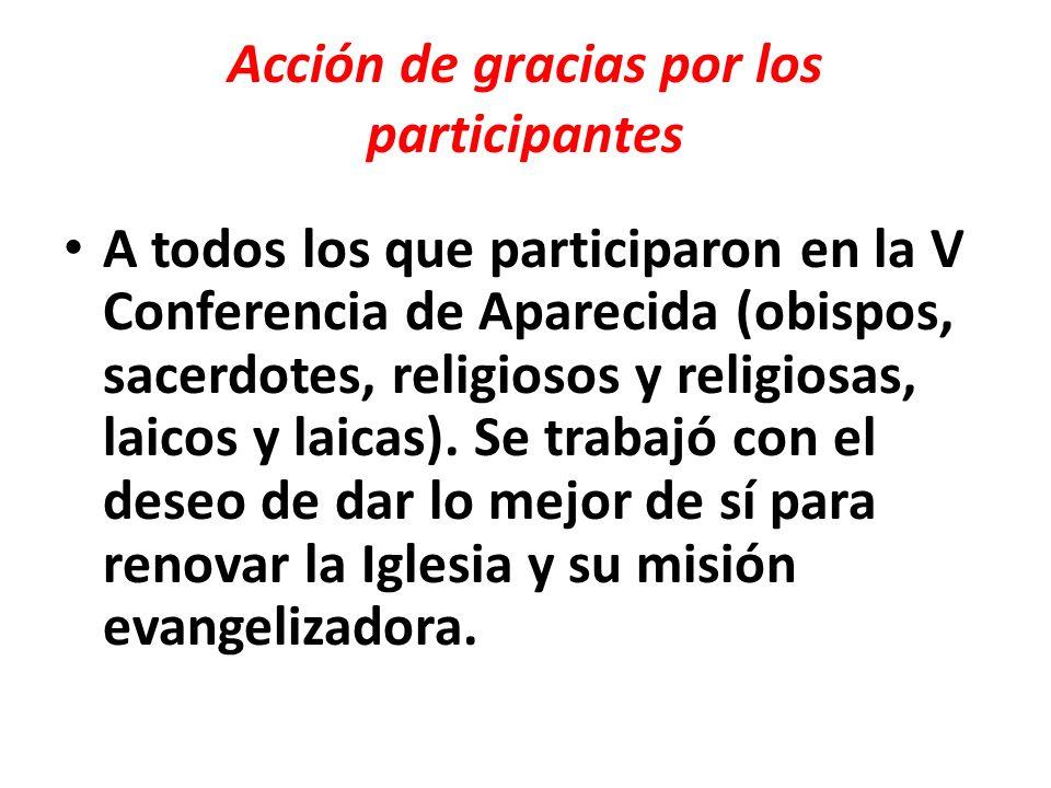 Acción de gracias por los participantes A todos los que participaron en la V Conferencia de Aparecida (obispos, sacerdotes, religiosos y religiosas, l