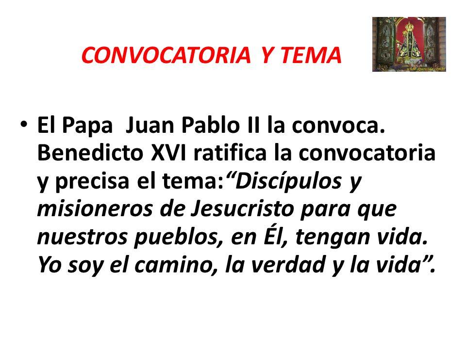 CONVOCATORIA Y TEMA El Papa Juan Pablo II la convoca. Benedicto XVI ratifica la convocatoria y precisa el tema:Discípulos y misioneros de Jesucristo p