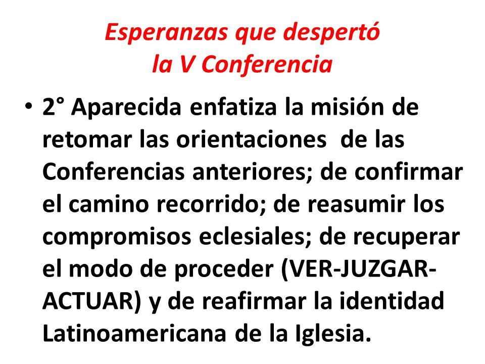 Esperanzas que despertó la V Conferencia 2° Aparecida enfatiza la misión de retomar las orientaciones de las Conferencias anteriores; de confirmar el