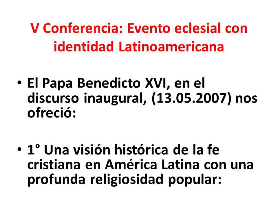 V Conferencia: Evento eclesial con identidad Latinoamericana El Papa Benedicto XVI, en el discurso inaugural, (13.05.2007) nos ofreció: 1° Una visión