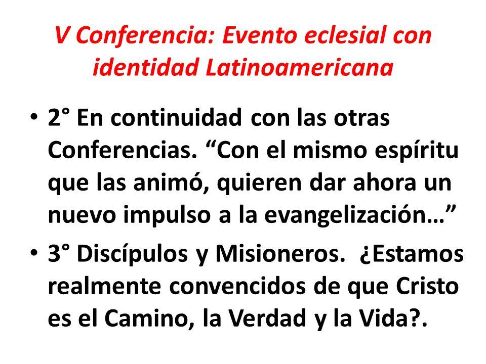 V Conferencia: Evento eclesial con identidad Latinoamericana 2° En continuidad con las otras Conferencias. Con el mismo espíritu que las animó, quiere