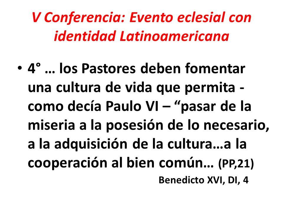 V Conferencia: Evento eclesial con identidad Latinoamericana 4° … los Pastores deben fomentar una cultura de vida que permita - como decía Paulo VI –