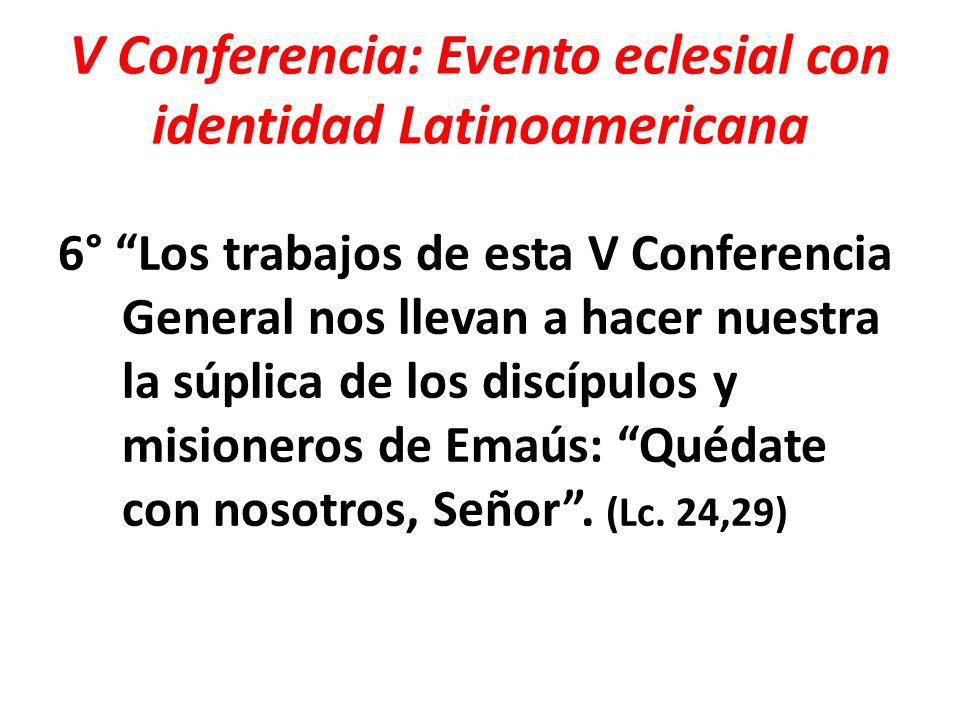 V Conferencia: Evento eclesial con identidad Latinoamericana 6° Los trabajos de esta V Conferencia General nos llevan a hacer nuestra la súplica de lo