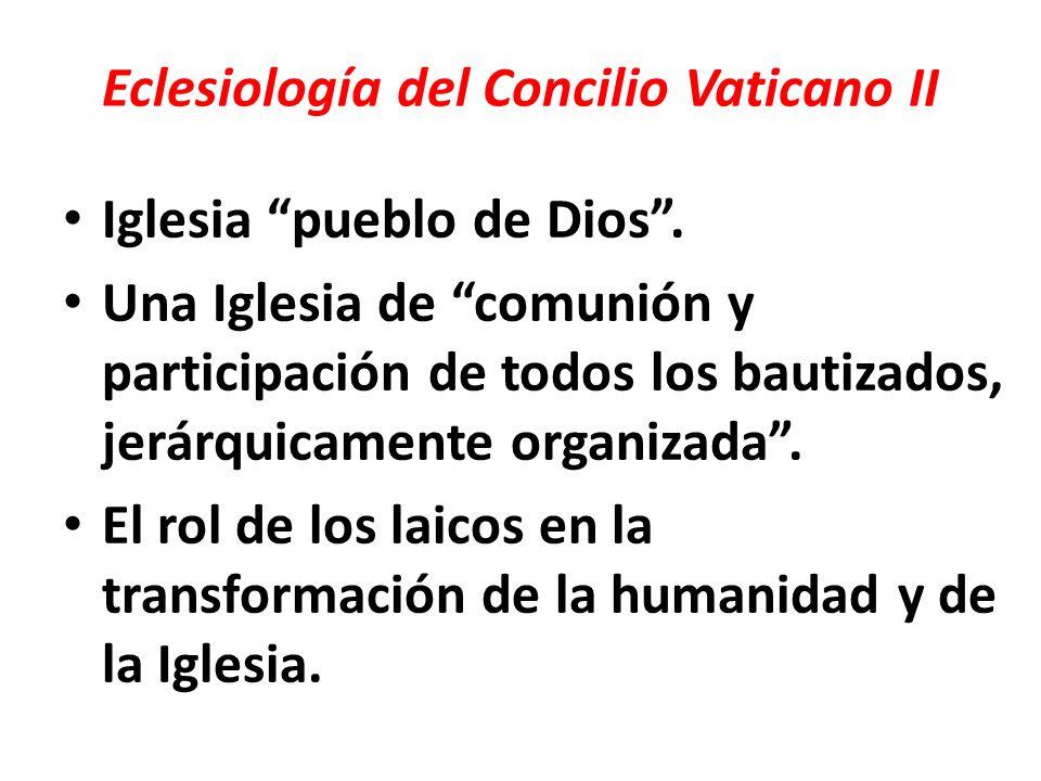 Eclesiología del Concilio Vaticano II Iglesia pueblo de Dios. Una Iglesia de comunión y participación de todos los bautizados, jerárquicamente organiz