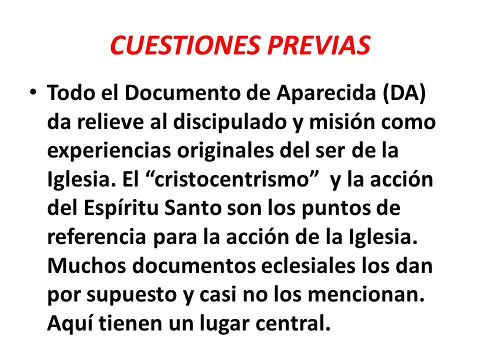CUESTIONES PREVIAS Todo el Documento de Aparecida (DA) da relieve al discipulado y misión como experiencias originales del ser de la Iglesia. El crist