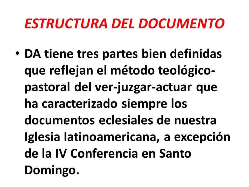 ESTRUCTURA DEL DOCUMENTO DA tiene tres partes bien definidas que reflejan el método teológico- pastoral del ver-juzgar-actuar que ha caracterizado sie