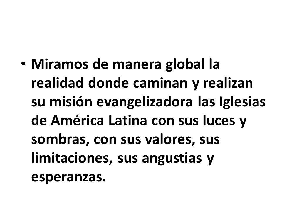 Miramos de manera global la realidad donde caminan y realizan su misión evangelizadora las Iglesias de América Latina con sus luces y sombras, con sus