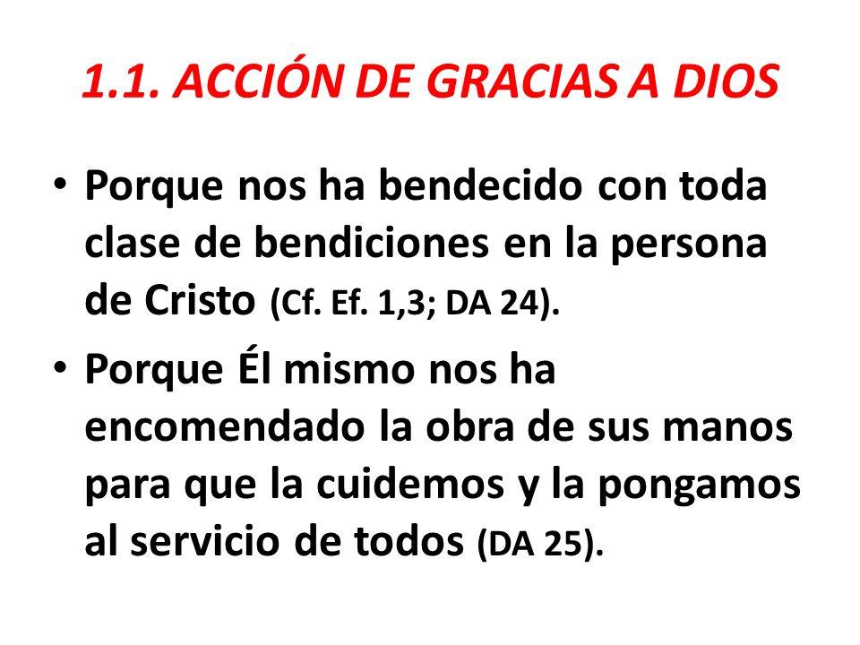 1.1. ACCIÓN DE GRACIAS A DIOS Porque nos ha bendecido con toda clase de bendiciones en la persona de Cristo (Cf. Ef. 1,3; DA 24). Porque Él mismo nos
