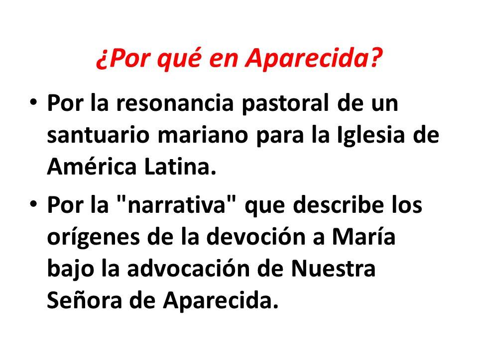 ¿Por qué en Aparecida? Por la resonancia pastoral de un santuario mariano para la Iglesia de América Latina. Por la