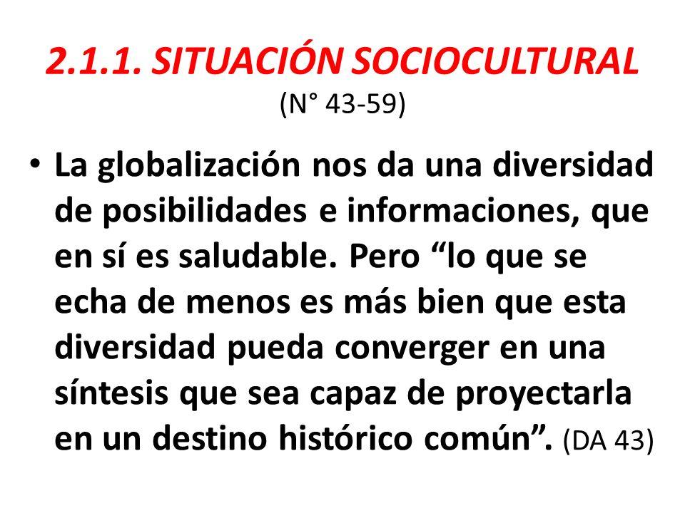 2.1.1. SITUACIÓN SOCIOCULTURAL (N° 43-59) La globalización nos da una diversidad de posibilidades e informaciones, que en sí es saludable. Pero lo que